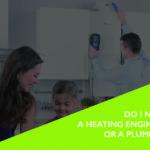 Heating engineer Or plumber