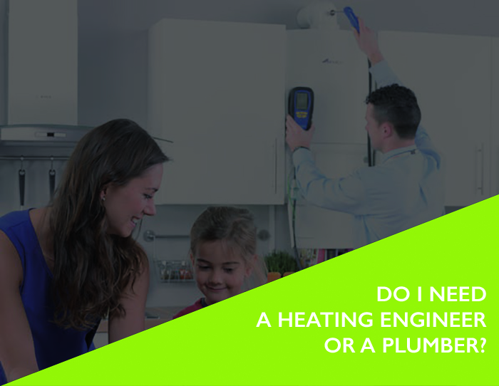 Do you call a heating engineer or a plumber when you for I need an engineer